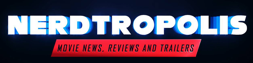 Nerdtropolis - Movie News, Reviews & Trailers